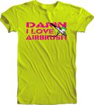 Damn I Love Airbrush Shirt